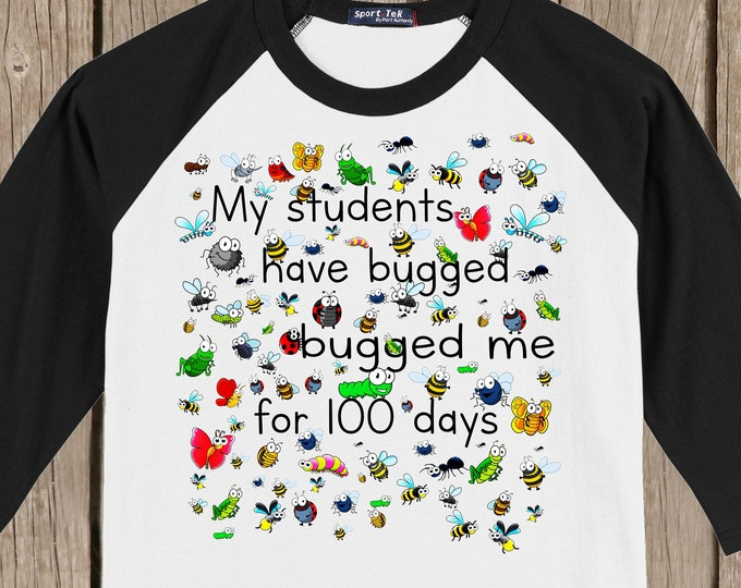 Teacher 100th Day of School Raglan T Shirt - My students have bugged me for 100 days design featuring 100 bugs