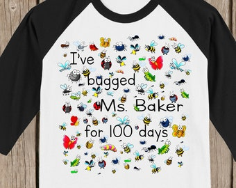 """100th Day of School Raglan T Shirt personalized with teacher name or """"my teacher""""-I've bugged (teacher) for 100 days - 100 bugs for 100 days"""