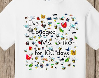 100th Day of School T Shirt. Personalized w teacher name, 100 bugs to celebrate 100 days of school I've bugged (teacher) for 100 days speedy