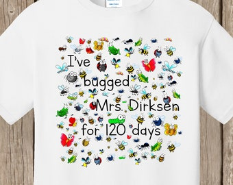 Teacher 120th Day of School T Shirt white  - My students have bugged me for 120 days - design features 120 bugs