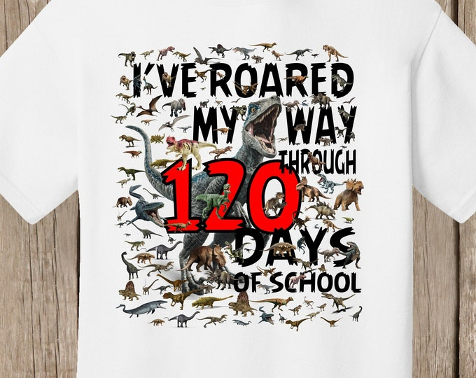 120th Day of School T Shirt white  - 120 dinosaurs - I've roared my way through 120 days of school Ships very quickly