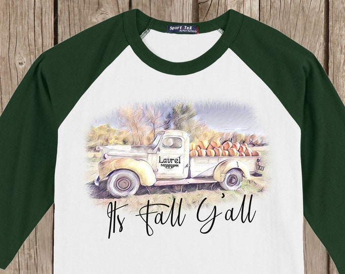 LAUREL Mississippi Antique Truck It's Fall Y'all T shirt 3/4 sleeve baseball raglan or Com Color small, med, large, and yth large available