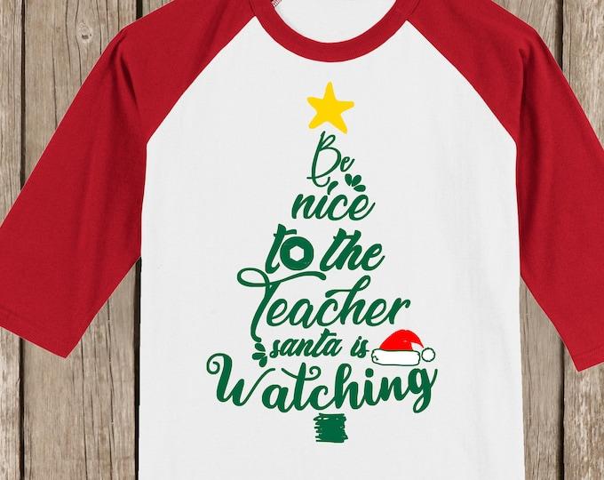 Teacher Christmas T shirt 3/4 sleeve baseball style raglan - several colors available - Be nice to the Teacher. Santa is watching