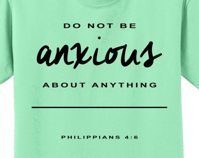 Christian Scripture T Shirt for women or men - Philippians 4:6 -Do not be anxious about anything- Sola Scriptura T - Several colors FRONTPRT