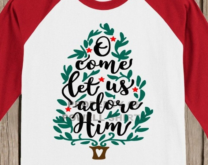 O Come Let Us Adore Him Christmas T shirt 3/4 sleeve baseball style raglan - several colors available Christian T Shirt