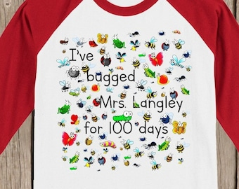 "100th Day of School Raglan T Shirt personalized with teacher name or ""my teacher""-I've bugged (teacher) for 100 days - 100 bugs for 100 days"