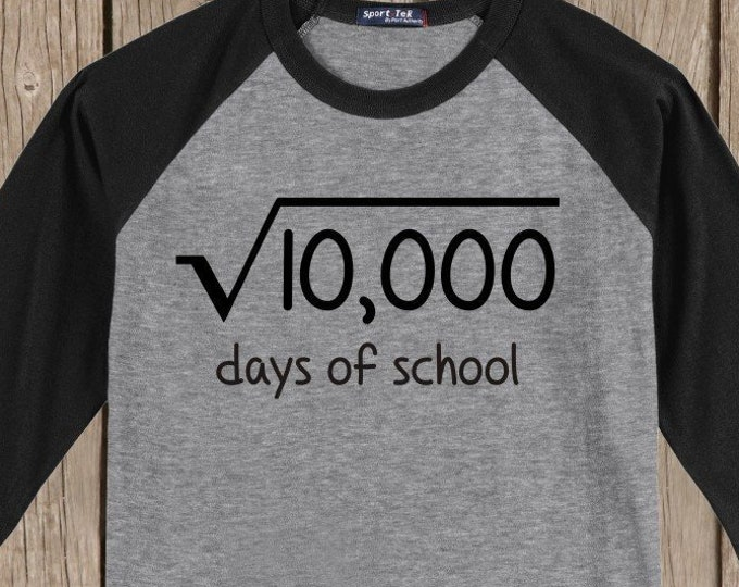100th Day of School Raglan T Shirt - funny shirt for math fans! - square root of 10,000 days of school -of course equals 100 days of school!