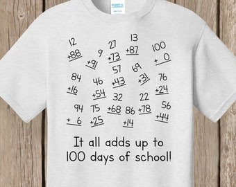 100th Day of School T Shirt white or ash It all adds up to 100 days of school!  Math problems add up to 100. Celebrate 100 days of school!