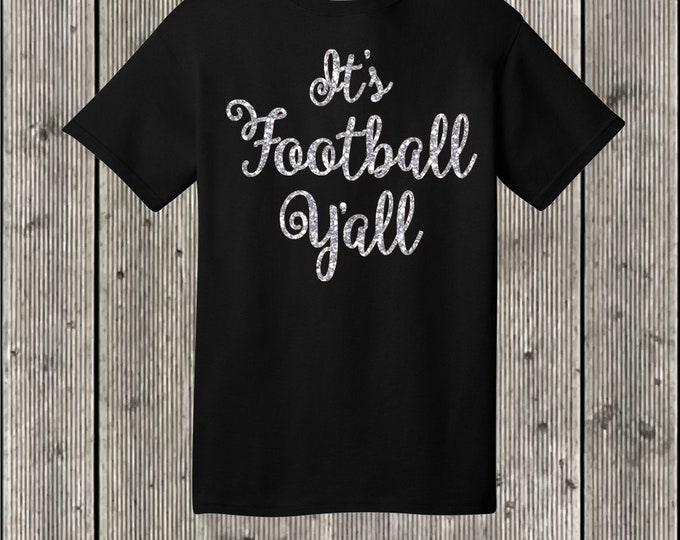 It's Football Y'all T shirt with GLITTER - several shirt and glitter colors available