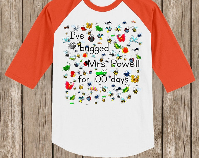 "CLEARANCE 100th Day of School Raglan T Shirt personalized w teacher name or ""my teacher""-I've bugged (teacher) for 100 days 100 bugs ORANGE"