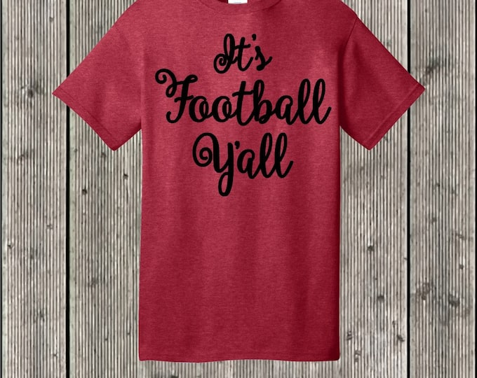 It's Football Y'all T shirt - several shirt and print colors available