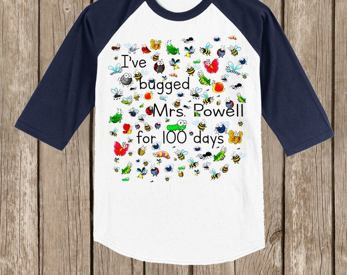 "CLEARANCE 100th Day of School Raglan T Shirt personalized w teacher name or ""my teacher""-I've bugged (teacher) for 100 days 4T and 5/6"