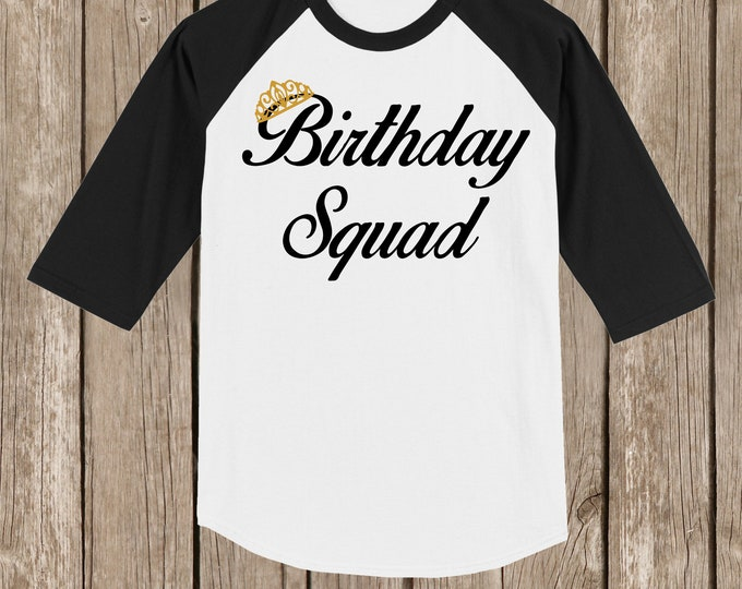 Birthday Squad Raglan T shirt 3/4 sleeve Baseball style with Print Crown several sizes and colors available Soft Cotton