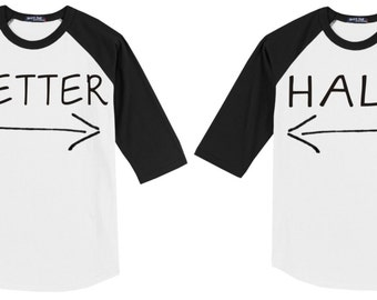 Better Half T Shirt Raglan coordinating set of 2 shirts/many colors available/great for couples Together Since (YOUR Year)on bk Personalized