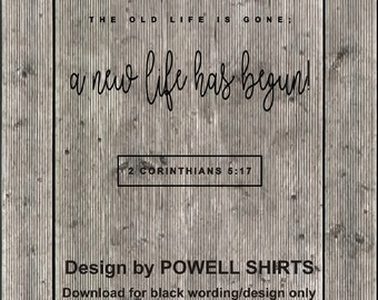 Digital Download 2 Cor 5:17..old life is gone; a new life has begun.  SVG, JPG, PNG - cutting machines, printing, scripture design download