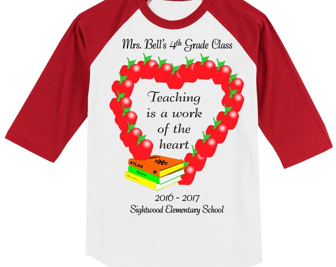 Teacher School Raglan T Shirt - several sleeve color options - Teaching is a work of the heart - personalized with teacher name, class, year