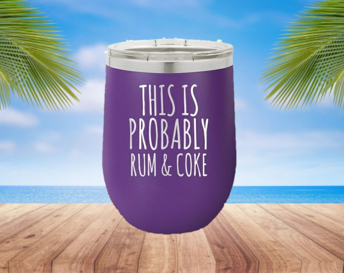 This is Probably Rum & Coke Laser Etched Metal Tumbler/Metal Travel Cup/Stainless Steel Coffee Mug/Travel Tumbler/Insulated Tumbler/Fun Cup