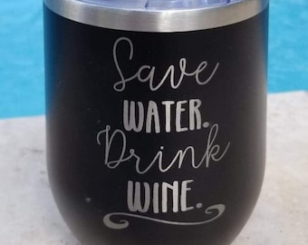 Save Water Drink Wine Laser Etched Metal Tumbler/Metal Travel Cup/Stainless Steel Coffee Mug/Travel To-Go Tumbler/Insulated Tumbler