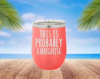 This is Probably a Margarita Laser Etched Metal Tumbler/Metal Travel Cup/Stainless Steel Coffee Mug/Travel To-Go Tumbler/Insulated Tumbler