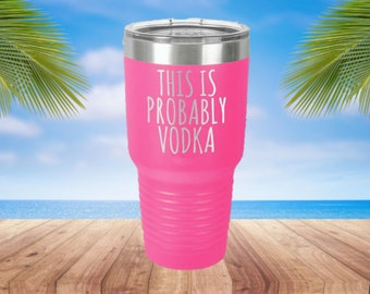This is Probably Vodka Laser Etched Metal Tumbler/Metal Travel Cup/Stainless Steel Coffee Mug/Travel To-Go Tumbler/Insulated Tumbler/Fun Cup