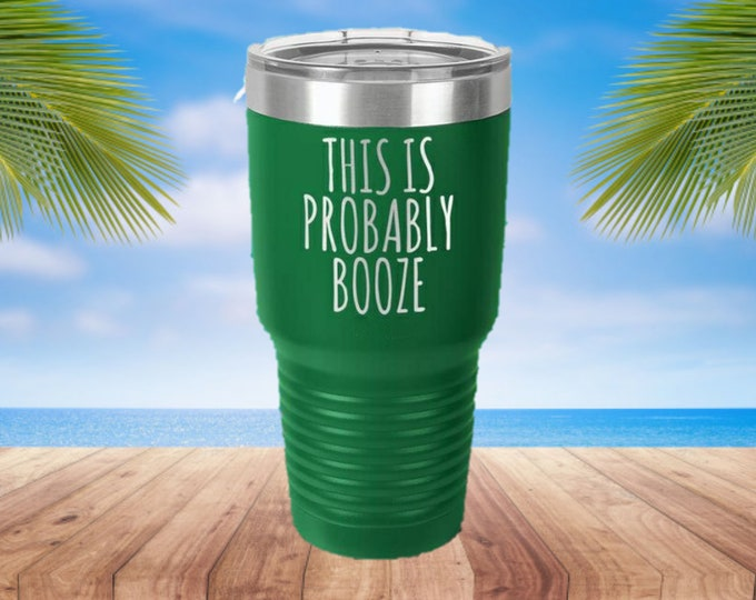 This is Probably Booze Laser Etched Metal Tumbler/Metal Travel Cup/Stainless Steel Coffee Mug/Travel To-Go Tumbler/Insulated Tumbler/Fun Cup