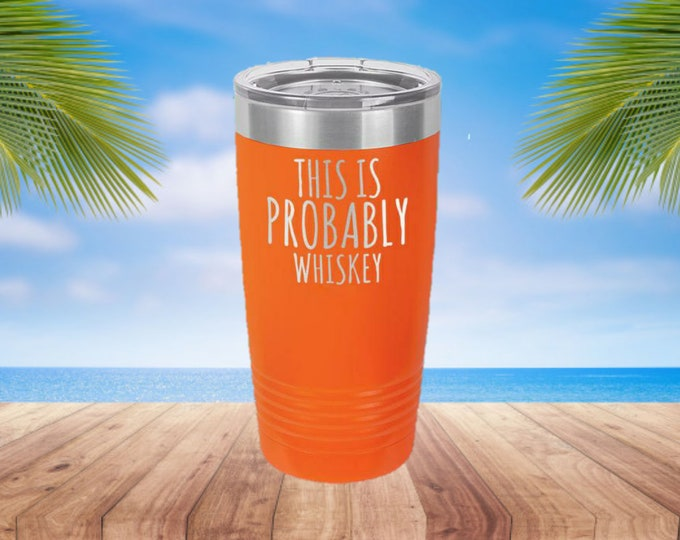This is Probably Whiskey Laser Etched Metal Tumbler/Metal Travel Cup/Stainless Steel Coffee Mug/Travel To-Go Tumbler/Insulated Tumbler/Funny