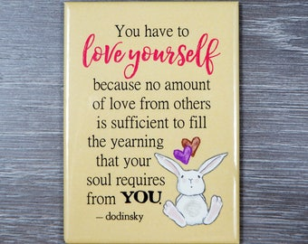 This positive reminder is an ideal inspirational gift or a cute quote magnet as a home decor to remind you to always LOVE YOURSELF.