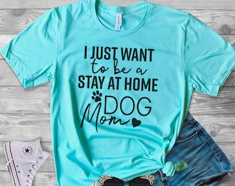 Stay At Home Dog Mom - Dog Shirt - Dog Lover - Funny Dog Tee - Graphic Tee - Dog Quote Shirt - Dog Graphic Tee - Slouchy Tee