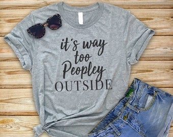 22232bc750ea Funny Anti Social T-Shirts Women, Funny t shirts Women, It's way Too  Peopley Outside - Anti People Shirts.