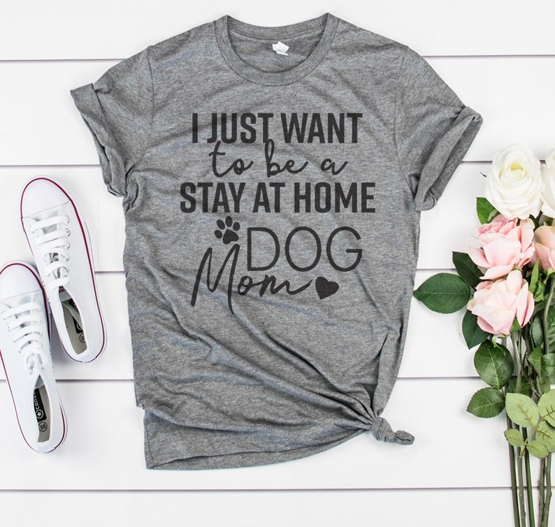 36d9c5fa6b I Just Want To Be A Stay At Home Dog Mom funny t shirt graphic | Etsy