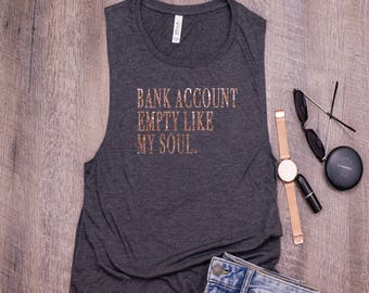 Bank Account Empty Like My Soul Womens Muscle Tank - Funny Womens Tank Top - Rose Gold Shimmer Design - Black glitter design - muscle shirt.
