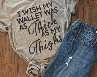 womens tops | tops for women | shirts for women | top | Shirt |Clothes For Women |womens shirts | I Wish My Wallet Was As Thick As My Thighs