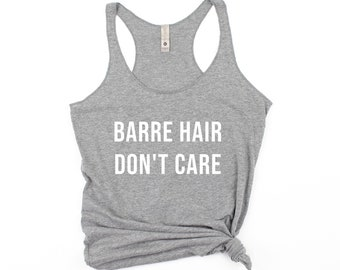 Barre Shirt Women | Barre Tank Top | Funny Barre Shirt | Barre Apparel Women | Women's Barre Tank | Barre Hair Don't Care