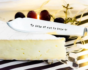 To brie or not to brie - Hand Stamped Engraved Knife - Cheese Knife