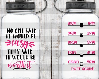Water bottle svg - No one said it would be easy they said it would be worth it - water tracker svg - water bottle tracker svg