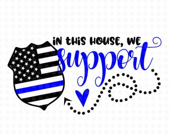 Police svg design, Support the police, svg design, svg cut file, back the blue svg, police support svg, in this house we support blue line