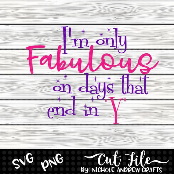 Sassy Saying Svg Design Im Only Fabulous On Days That End