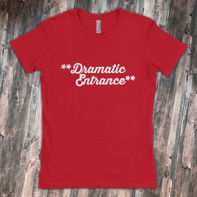 a4da74554 Dramatic Entrance Drama Queen Sarcastic T-Shirt   Etsy