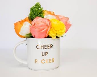 Cheer Up F*cker Gold Metallic Foil Coffee Mug