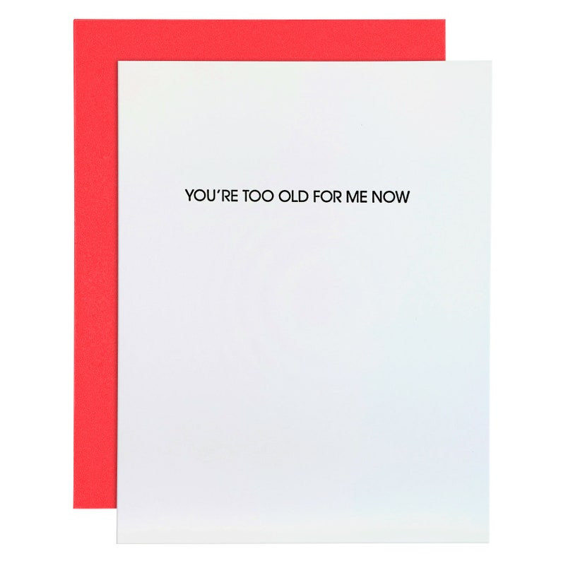 You/'re Too Old For Me Now Letterpress Card