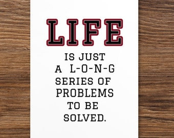 4x6 card - LIFE is just a L-O-N-G series of problems to be solved - frame it - use as a bookmark - send as a postcard - ORIGINAL design