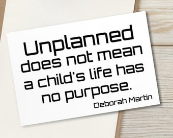 PROLIFE Message on 4x6 card - Unplanned does not mean a child's life has no purpose. - SMALL ART - frameable - mailable l