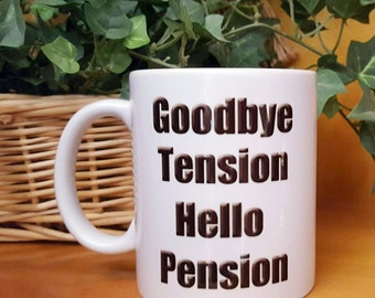 Retirement Gift Mug, Goodbye Tension Hello Pension Retiree Mug
