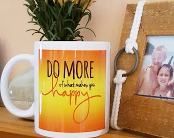 Do More of What Makes You Happy Coffee Mug