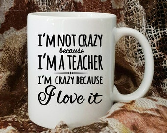 Crazy Because I Love It Teacher Coffee Mug