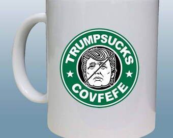 Covfefe Tweet, Trump Sucks Mug, Anti Trump Mug