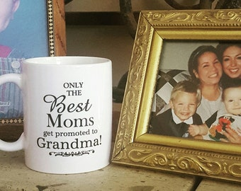Grandma Coffee Mug, Only The Best Moms Get Promoted to Grandma Mug