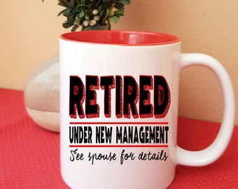 Retired - Under New Management Coffee Mug, Funny Retirement Gift Mug
