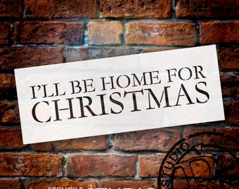 I'll Be Home For Christmas - Christmas Stencil - Select Size - STCL1387 - by StudioR12