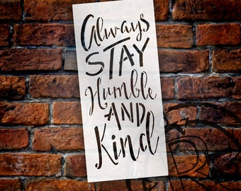 Always Stay Humble And Kind Stencil by StudioR12 | Reusable Mylar Template | Use to Paint Wood Signs - Pallets - DIY Trendy - SELECT SIZE